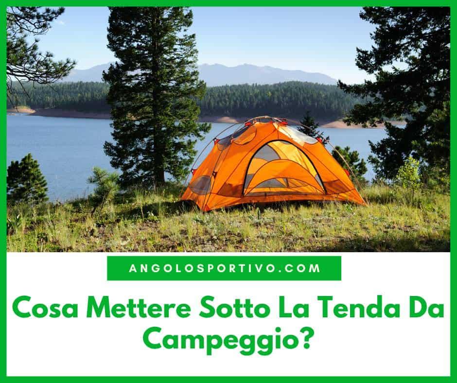 Cosa Mettere Sotto La Tenda Da Campeggio