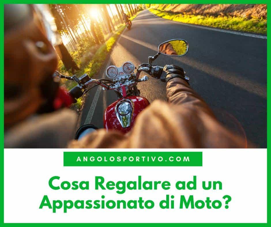 Cosa Regalare ad un Appassionato di Moto