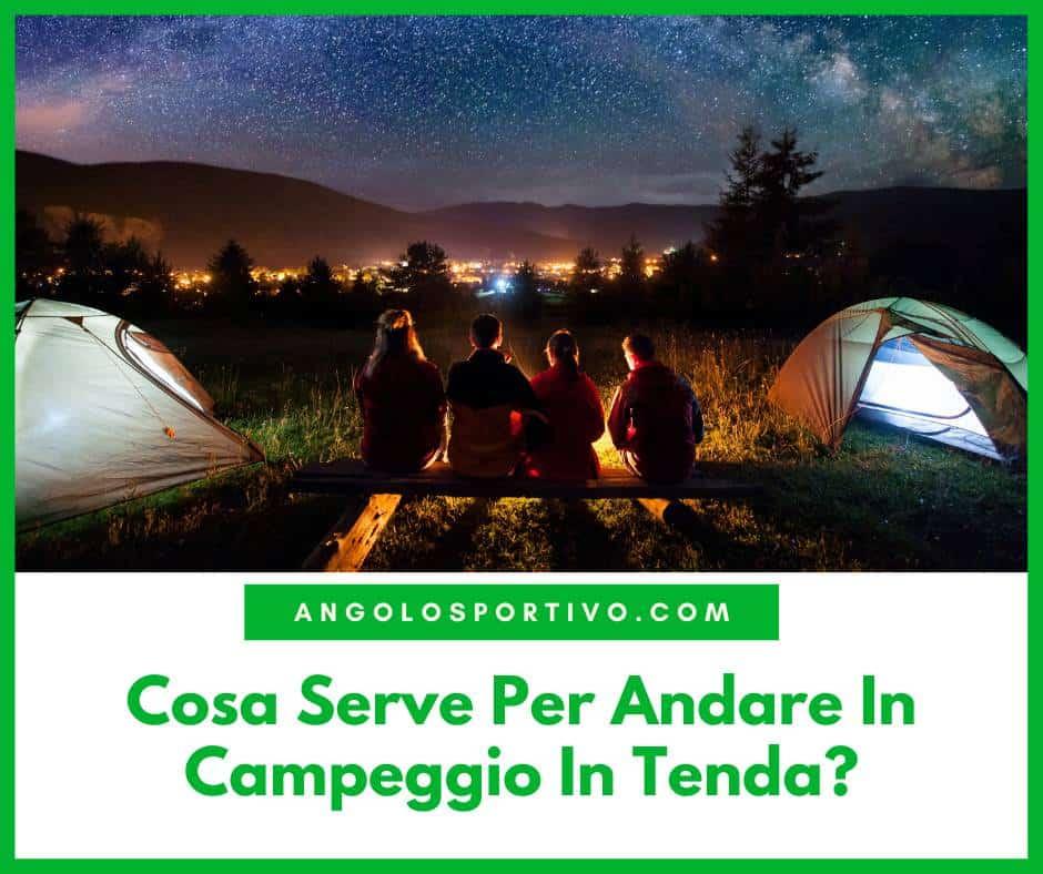 Cosa Serve Per Andare In Campeggio In Tenda