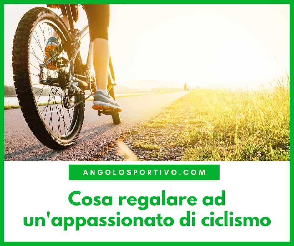 Cosa regalare ad unappassionato di ciclismo