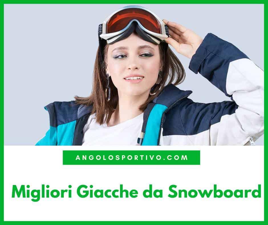 Migliori Giacche da Snowboard