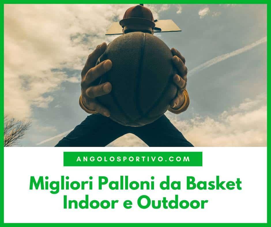 Migliori Palloni da Basket Indoor e Outdoor