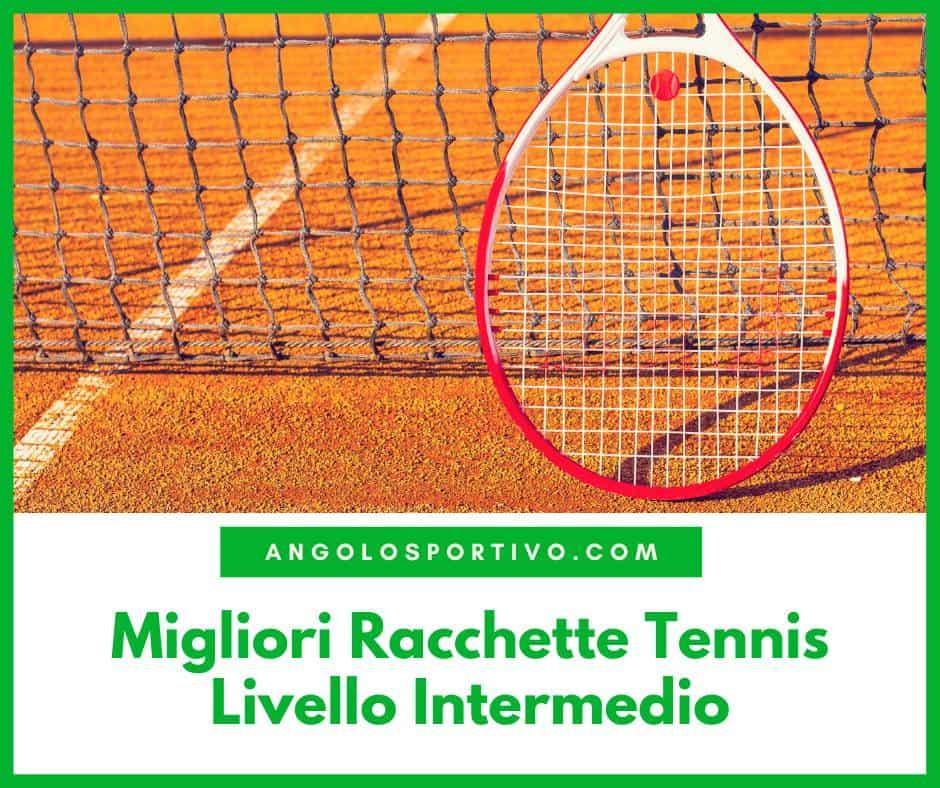 Migliori Racchette Tennis Livello Intermedio