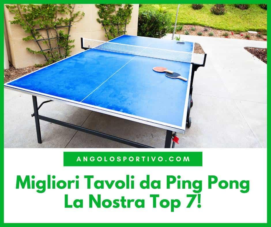 Migliori Tavoli da Ping Pong La Nostra Top 7