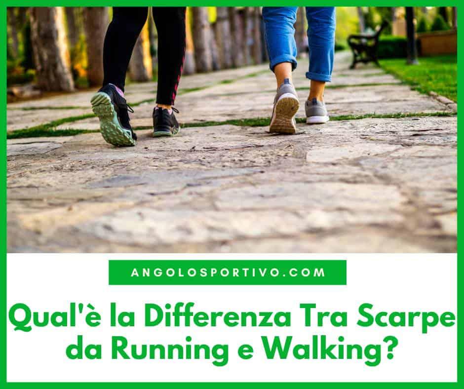 Qualè la Differenza Tra Scarpe da Running e Walking