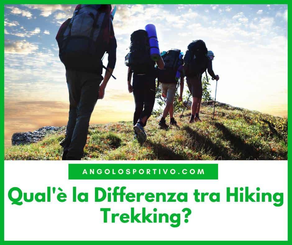 Qualè la Differenza tra Hiking Trekking